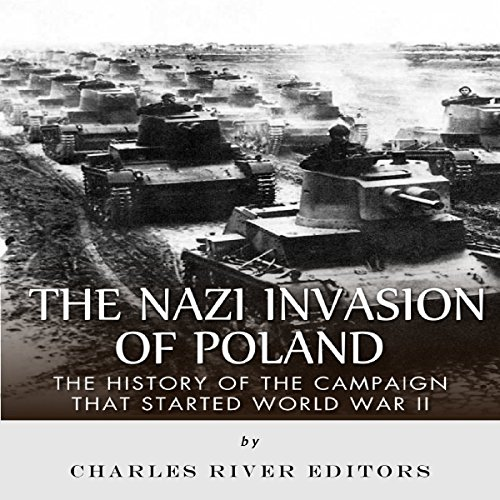 The Nazi Invasion of Poland: The History of the Campaign That Started World War II cover art