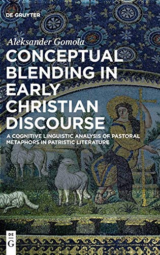 Conceptual Blending in Early Christian Discourse: A Cognitive Linguistic Analysis of Pastoral Metaphors in Patristic Literature