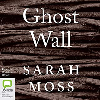 Ghost Wall                   By:                                                                                                                                 Sarah Moss                               Narrated by:                                                                                                                                 Christine Hewitt                      Length: 3 hrs and 42 mins     38 ratings     Overall 4.3