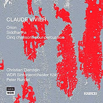 Claude Vivier: Orion, Siddhartha & 5 Chansons for Percussion