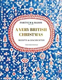 Fortnum & Mason: A Very British Christmas: Rezepte & Geschichten