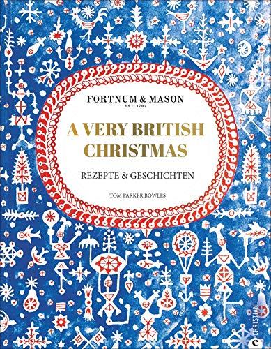 Fortnum & Mason: A Very British Christmas. Rezepte und Geschichten. Ein edles und sinnliches Kochbuch für ein authentisches englisches Weihnachtsfest. ... und Weihnachten.: Rezepte & Geschichten