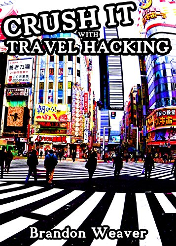 CRUSH IT WITH TRAVEL HACKING: The Ultimate Guide to Free Travel to Tokyo, Japan & Around the World (English Edition)