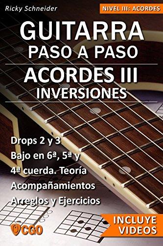 Acordes III - Guitarra Paso a Paso - con Videos HD: INVERSIONES en 6ª, 5ª y 4ª cuerda. Drops 2 y 3. Acompañamientos y arreglos. Ejercicios y teoría. (Acordes, Guitarra Paso a Paso. Con videos HD)
