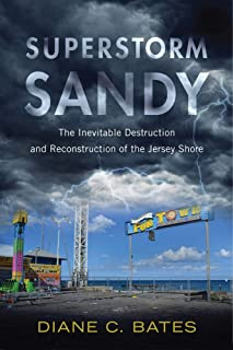 Superstorm Sandy: The Inevitable Destruction and Reconstruction of the Jersey Shore (Nature, Society, and Culture)