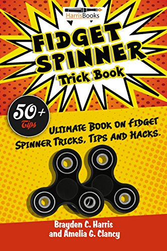 Fidget Spinner: Trick Book: Ultimate Book of Fidget Spinner Tricks, Tips and Hacks (English Edition) eBook: Harris, Brayden C., Clancy, Amelia G. , Harris, Christopher C.: Amazon.es: Tienda Kindle