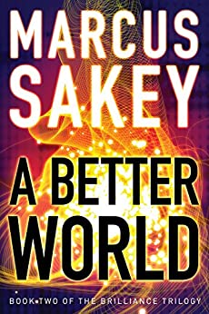 A Better World (The Brilliance Trilogy Book 2) by [Marcus Sakey]