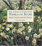 The American Gardener's World of Bulbs: Bulbs for Formal and Informal Gardens