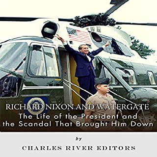 Richard Nixon and Watergate: The Life of the President and the Scandal that Brought him Down cover art