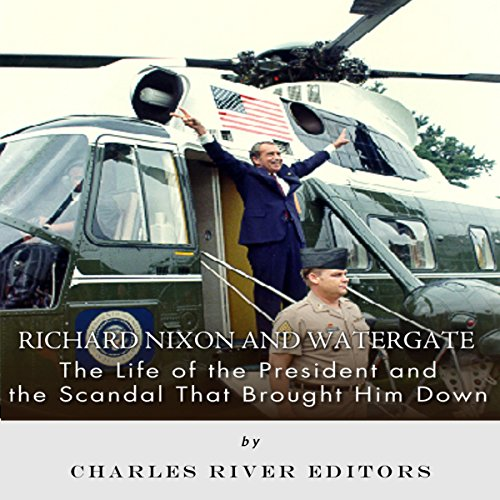 Richard Nixon and Watergate: The Life of the President and the Scandal that Brought him Down audiobook cover art
