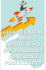 GUIA TÉCNICAS PARA APROVAÇÃO EM QUALQUER CONCURSO PÚBLICO - 2019 eBook Kindle