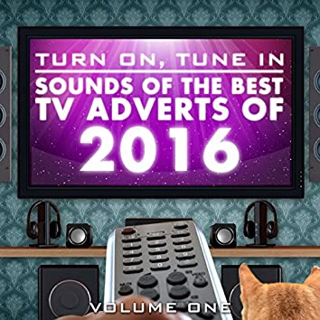 Turn On, Tune In -  Sounds of the Best TV Adverts of 2016 Vol. 1