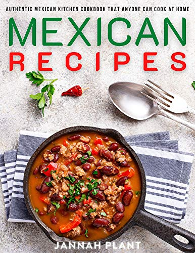 Mexican Recipes: Authentic Mexican Kitchen Cookbook that Anyone Can Cook at Home (English Edition)