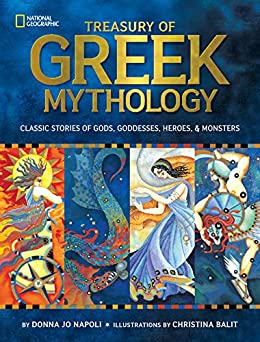 Treasury of Greek Mythology: Classic Stories of Gods, Goddesses, Heroes & Monsters by [Donna Jo Napoli, Christina Balit]
