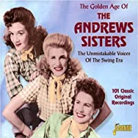 The Golden Age of the Andrews Sisters - The Unmistakable Voices Of The Swing Era by The Andrews Sisters (2002-12-10)