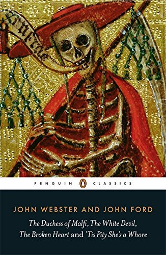 [The Duchess of Malfi, The White Devil, The Broken Heart and 'Tis Pity She's a Whore (Penguin Classics)] [Ford, John] [August, 2014]