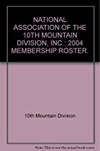 NATIONAL ASSOCIATION OF THE 10TH MOUNTAIN DIVISION, INC.: 2004 MEMBERSHIP ROSTER.
