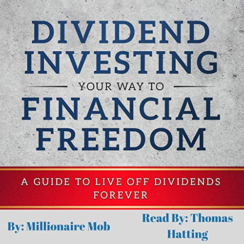 Dividend Investing Your Way to Financial Freedom: A Guide to Live Off Dividends Forever                   By:                                                                                                                                 Millionaire Mob                               Narrated by:                                                                                                                                 Thomas M. Hatting                      Length: 1 hr and 36 mins     Not rated yet     Overall 0.0