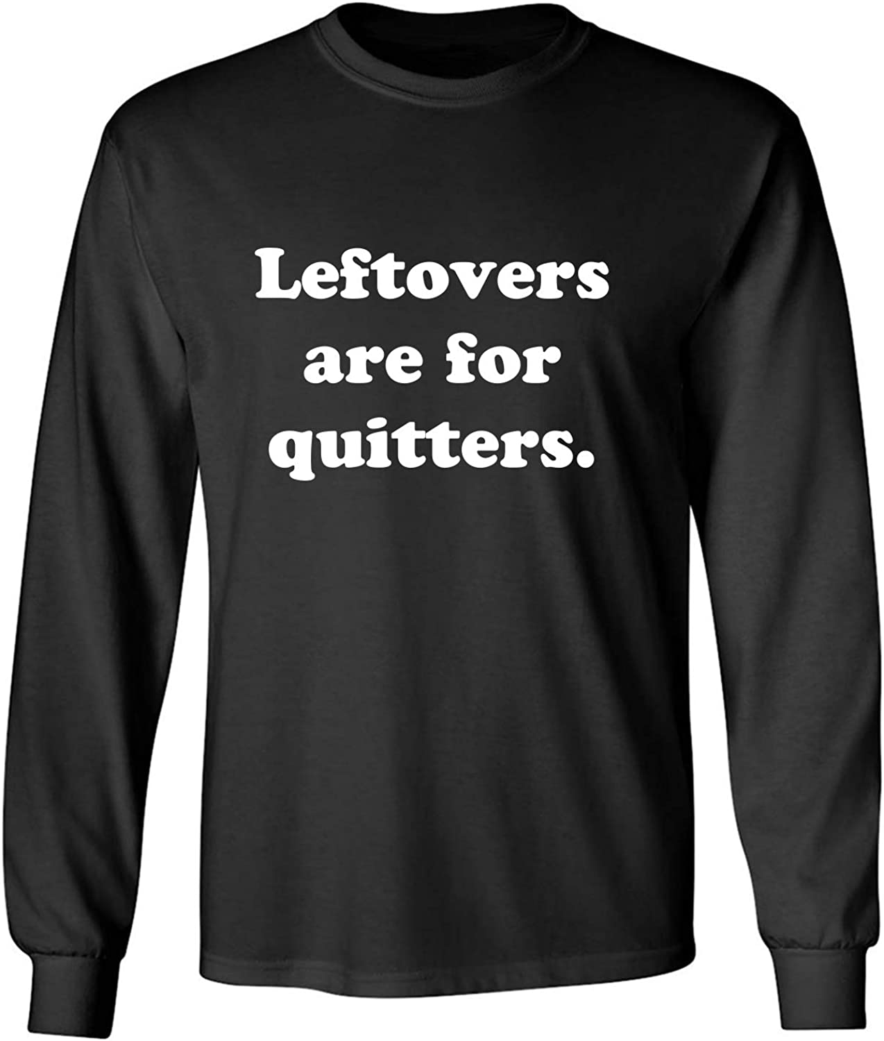 Leftovers are for Quitters Adult Long Sleeve T-Shirt in Black - XXXX-Large