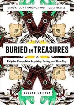 Buried in Treasures: Help for Compulsive Acquiring, Saving, and Hoarding (Treatments That Work) by [David Tolin, Randy O. Frost, Gail Steketee]