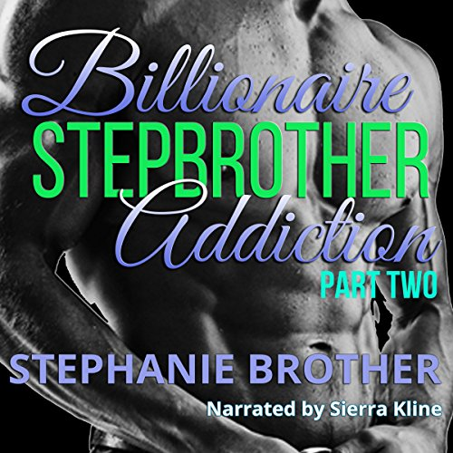 Billionaire Stepbrother - Addiction: Part Two audiobook cover art
