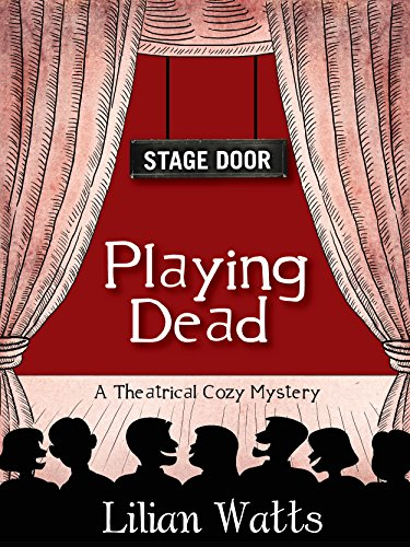 Stage Door: Playing Dead: A Theatrical Cozy Mystery