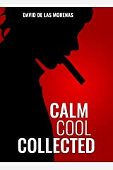 Calm, Cool, Collected: How to Demolish Stress, Master Anxiety, and Live Your Life Kindle Edition
