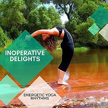 Inoperative Delights - Energetic Yoga Rhythms