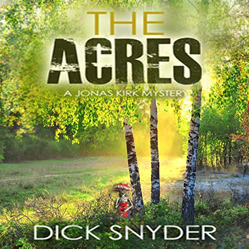 The Acres: A Jonas Kirk Mystery     Jonas Kirk Mysteries, Book 3              By:                                                                                                                                 Dick Snyder                               Narrated by:                                                                                                                                 Jeff Lemucchi                      Length: 57 mins     Not rated yet     Overall 0.0