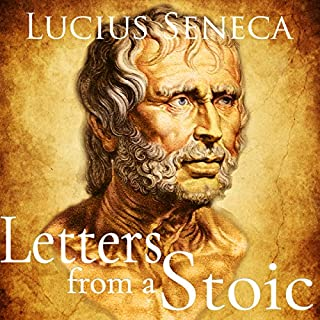 Letters from a Stoic                   By:                                                                                                                                 Lucius Seneca                               Narrated by:                                                                                                                                 Austin Vanfleet                      Length: 6 hrs and 19 mins     59 ratings     Overall 4.7