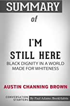 Summary of I'm Still Here: Black Dignity in a World Made for Whiteness by Austin Channing Brown: Conversation Starters