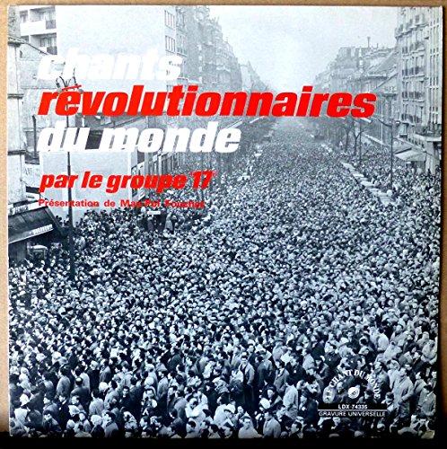 Le Chant du Monde LDX-74335 - Le Goupe 17 - Présentation de Max-Pol Fouchet : Chants Révolutionnaires du Monde : L'Internationale, Les Partisans, La Varsovienne, Le Chant des survivants, Le Drapeau Rouge, Fleur cueillie, Hardi Camarades, Les Quatre Généraux, L'Appel de Komintern, Le Chant des Marais, Le Chant des Jeunes Gardes, Le Chant des Martyrs, Le Front des Travailleurs, Bandiera Rossa, Solidarité - Original Printed In France - Album Vinyle LP 33 tours (Et Non CD).