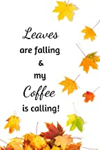 Leaves are falling & my coffee is calling!: Autumn Quote Notebook/Journal/Diary (6 x 9) 120 Lined pages