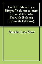 Freddie Mercury - Biografía de un talento musical Nacido Farrokh Bulsara (Spanish Edition)