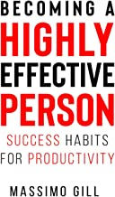 Becoming a Highly Effective Person: Success Habits for Productivity (Life Changes)