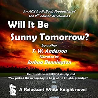 A Reluctant White Knight     Will it Be Sunny Tomorrow?              By:                                                                                                                                 T. W. Anderson                               Narrated by:                                                                                                                                 Joshua Bennington                      Length: 7 hrs and 30 mins     20 ratings     Overall 4.2
