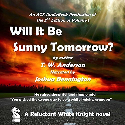 A Reluctant White Knight     Will it Be Sunny Tomorrow?              Written by:                                                                                                                                 T. W. Anderson                               Narrated by:                                                                                                                                 Joshua Bennington                      Length: 7 hrs and 30 mins     Not rated yet     Overall 0.0