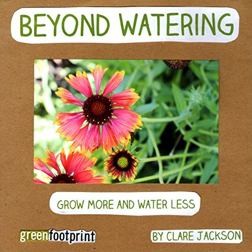Beyond Watering: Grow More and Water Less audiobook cover art