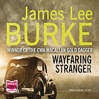 Wayfaring Stranger                   By:                                                                                                                                 James Lee Burke                               Narrated by:                                                                                                                                 Will Patton                      Length: 13 hrs and 4 mins     52 ratings     Overall 4.6
