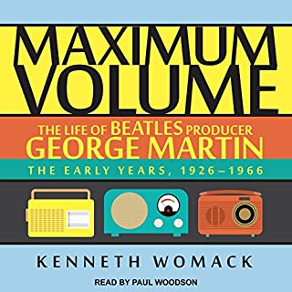 Maximum Volume: The Life of Beatles Producer George Martin     The Early Years, 1926-1966              By:                                                                                                                                 Kenneth Womack                               Narrated by:                                                                                                                                 Paul Woodson                      Length: 15 hrs and 7 mins     50 ratings     Overall 4.5