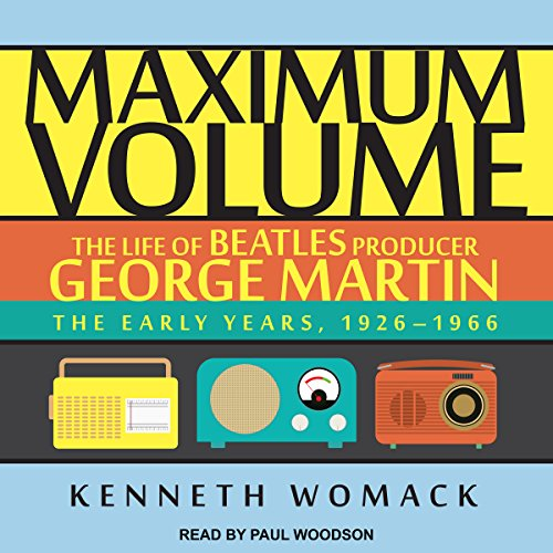 Maximum Volume: The Life of Beatles Producer George Martin audiobook cover art