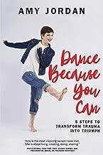 Dance Because You Can: 5 Steps to Transform Trauma into Triumph