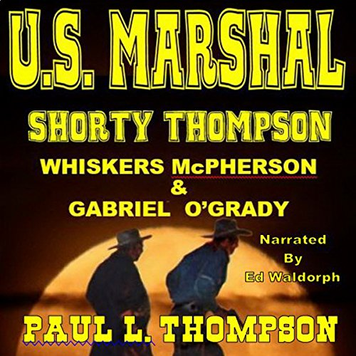Couverture de US Marshal Shorty Thompson: Whiskers McPherson & Gabriel O'Grady