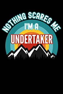 Nothing Scares Me I'm a Undertaker Notebook: This is a Gift for a Undertaker, Lined Journal, 120 Pages, 6 x 9, Matte Finish