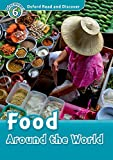 Food Around the World (Oxford Read and Discover: Level 6)
