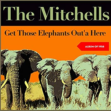 Get Those Elephants Out'a Here (Album of 1958)