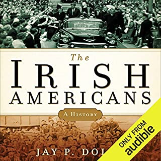 The Irish Americans     A History              By:                                                                                                                                 Jay P. Dolan                               Narrated by:                                                                                                                                 Jim McCabe                      Length: 12 hrs and 12 mins     40 ratings     Overall 4.0