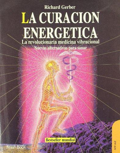 Curación energética, la: La revolucionaria medicina vibracional. Nuevas alternativas para sanar.