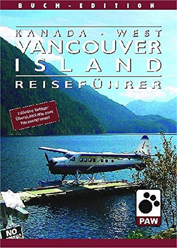Kanada-West /Vancouver Island: Reiseführer für die landschaftlich abwechslungsreichste und größte Insel im Pazifik