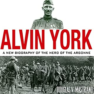Alvin York: A New Biography of the Hero of the Argonne audiobook cover art